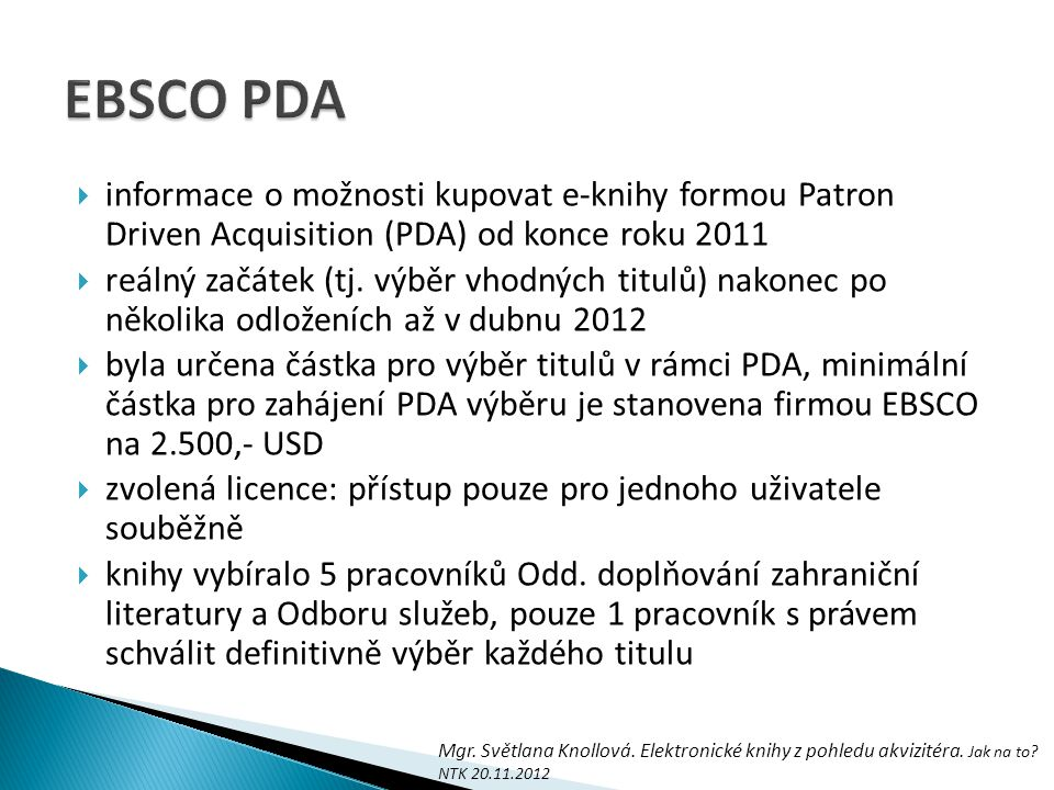 EBSCO PDA informace o možnosti kupovat e-knihy formou Patron Driven Acquisition (PDA) od konce roku 2011.