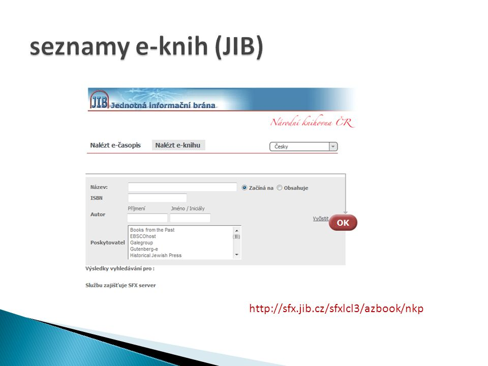 seznamy e-knih (JIB) http://sfx.jib.cz/sfxlcl3/azbook/nkp