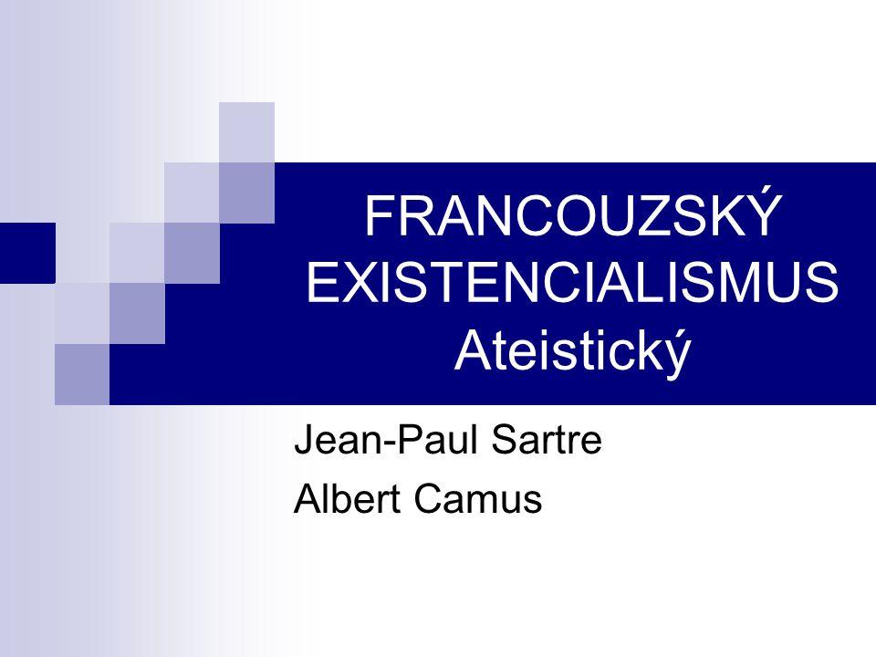 FRANCOUZSKÝ EXISTENCIALISMUS Ateistický