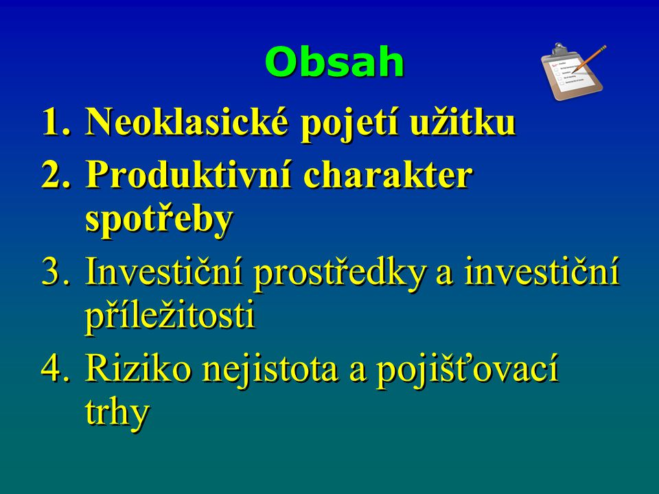Obsah Neoklasické pojetí užitku. Produktivní charakter spotřeby. Investiční prostředky a investiční příležitosti.