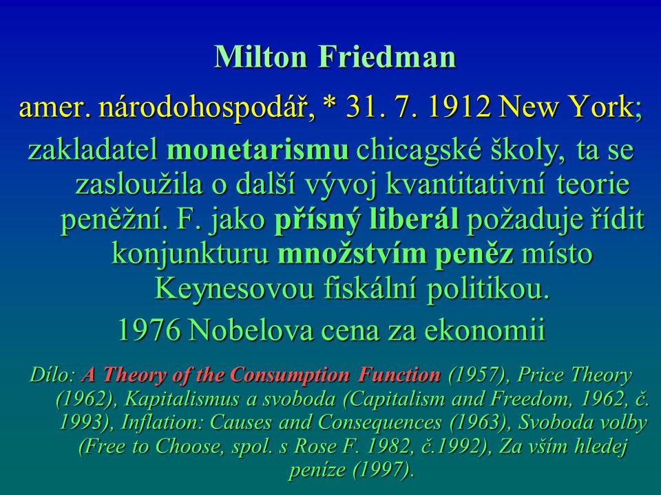 Milton Friedman amer. národohospodář, * 31. 7. 1912 New York;