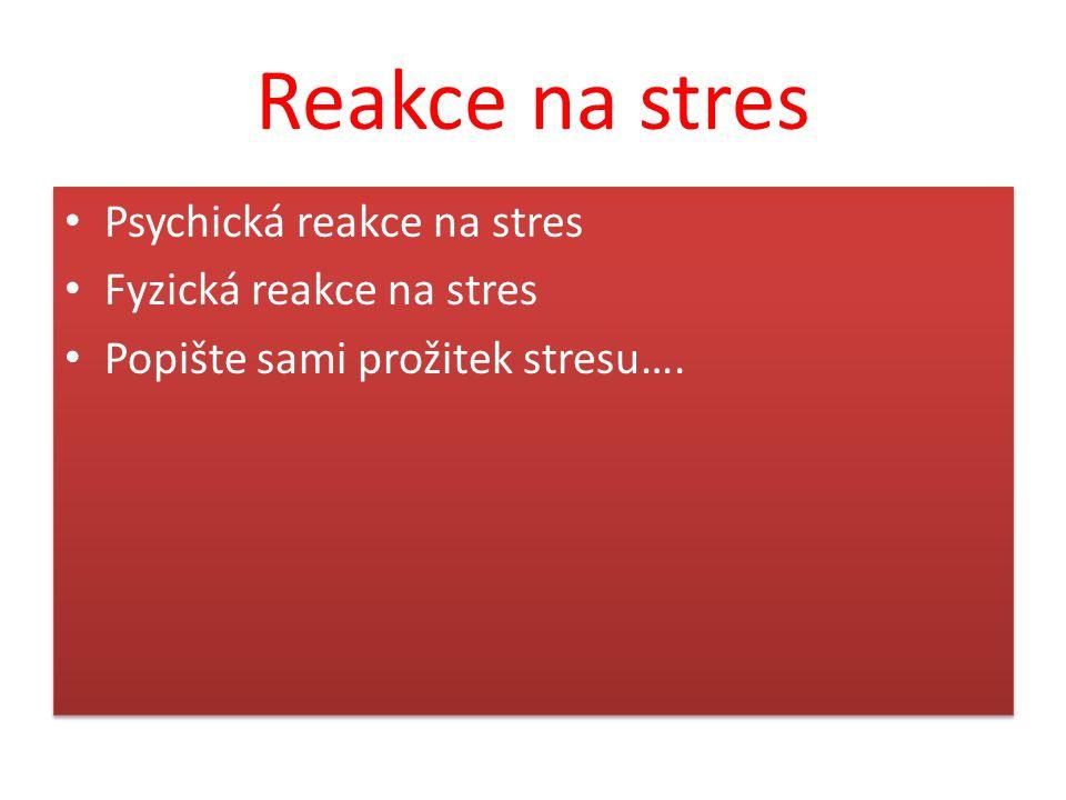 Reakce na stres Psychická reakce na stres Fyzická reakce na stres