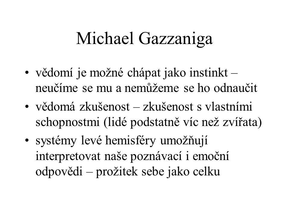 Michael Gazzaniga vědomí je možné chápat jako instinkt – neučíme se mu a nemůžeme se ho odnaučit.