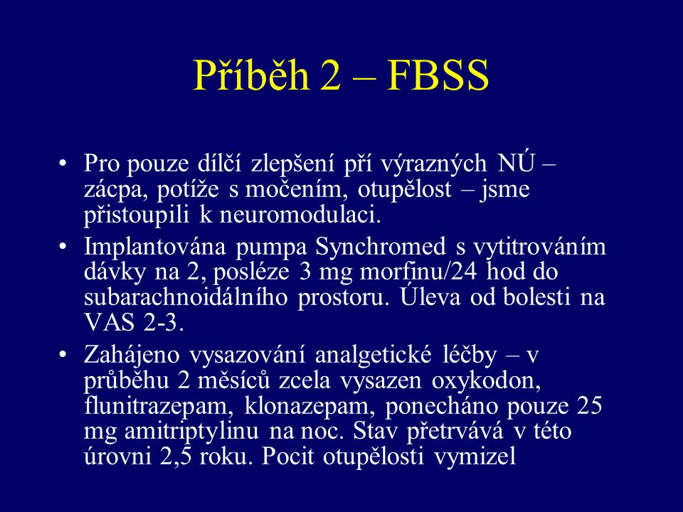Příběh 2 – FBSS Pro pouze dílčí zlepšení pří výrazných NÚ – zácpa, potíže s močením, otupělost – jsme přistoupili k neuromodulaci.