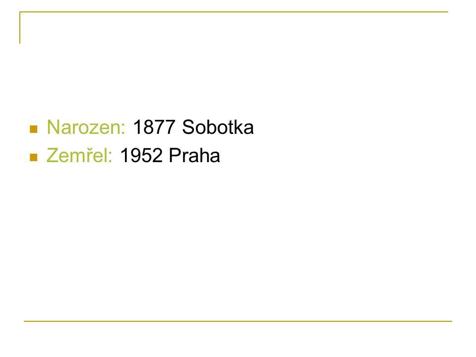 Narozen: 1877 Sobotka Zemřel: 1952 Praha