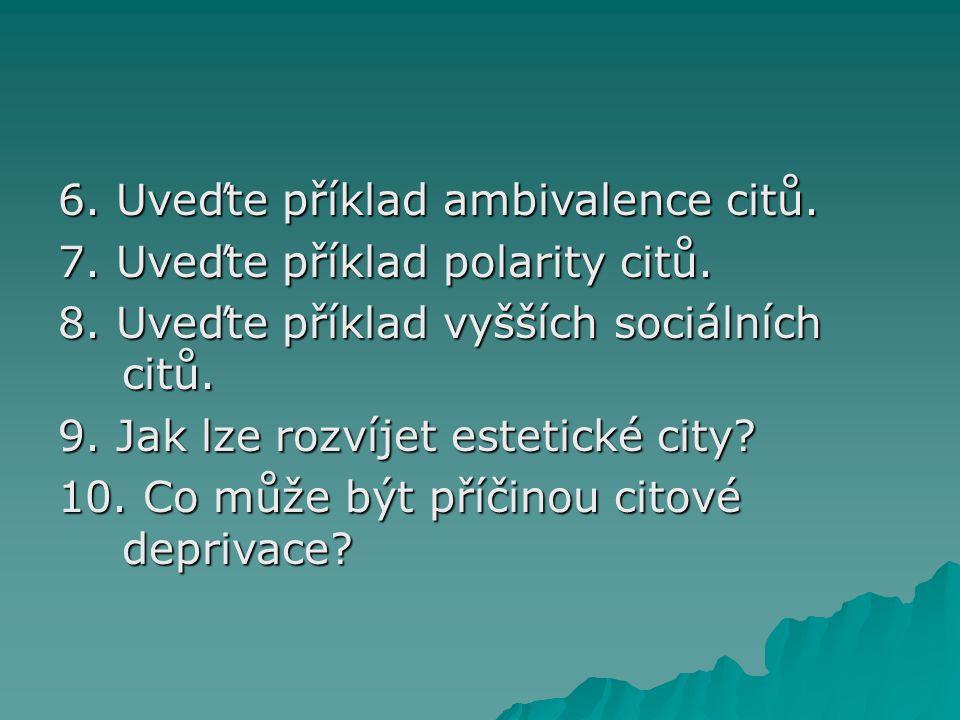 6. Uveďte příklad ambivalence citů.