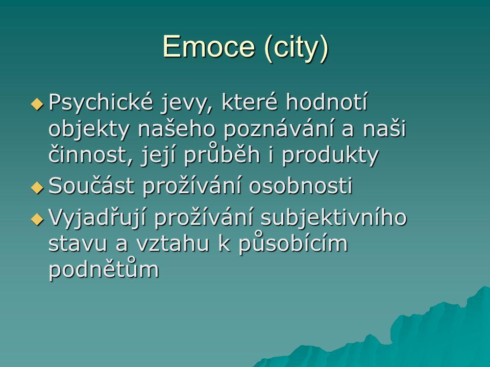 Emoce (city) Psychické jevy, které hodnotí objekty našeho poznávání a naši činnost, její průběh i produkty.