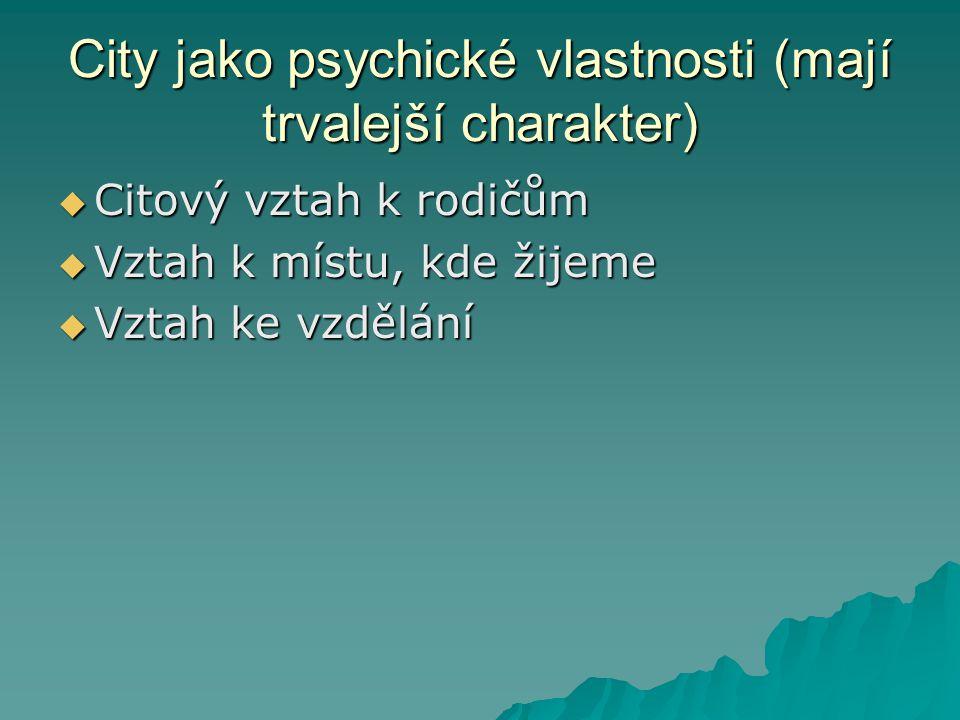 City jako psychické vlastnosti (mají trvalejší charakter)