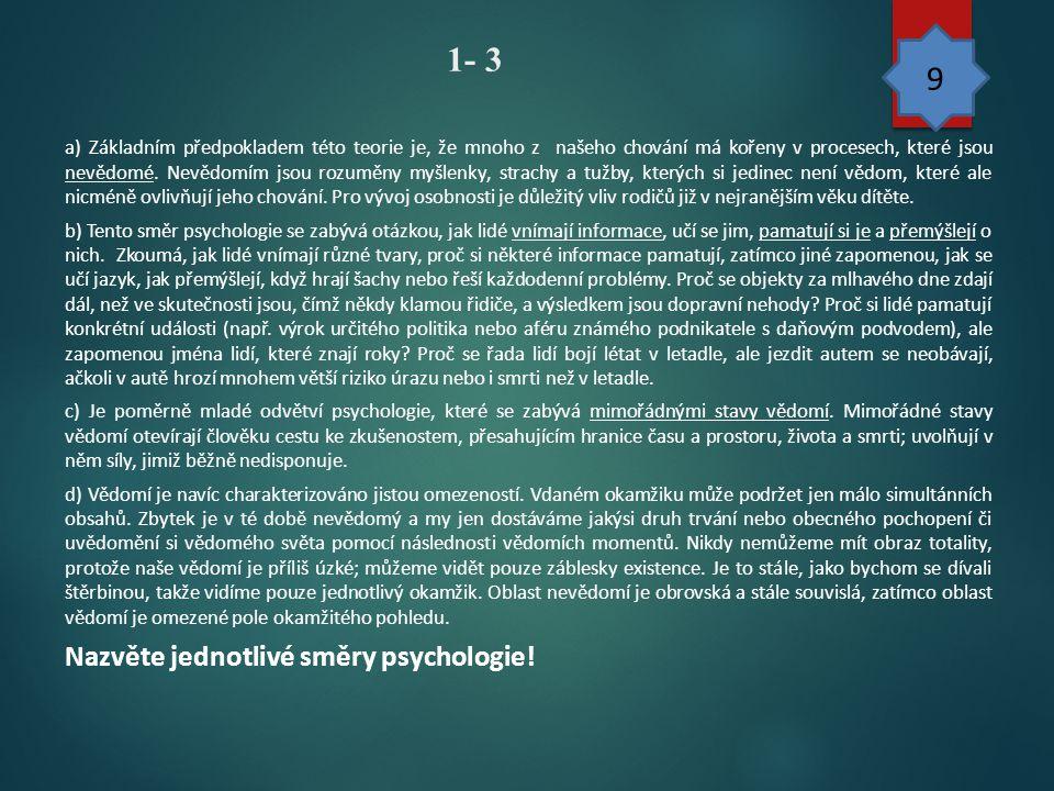 1- 3 9 Nazvěte jednotlivé směry psychologie! 10101010