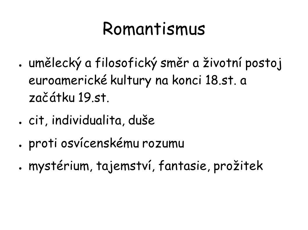 Romantismus umělecký a filosofický směr a životní postoj euroamerické kultury na konci 18.st. a začátku 19.st.