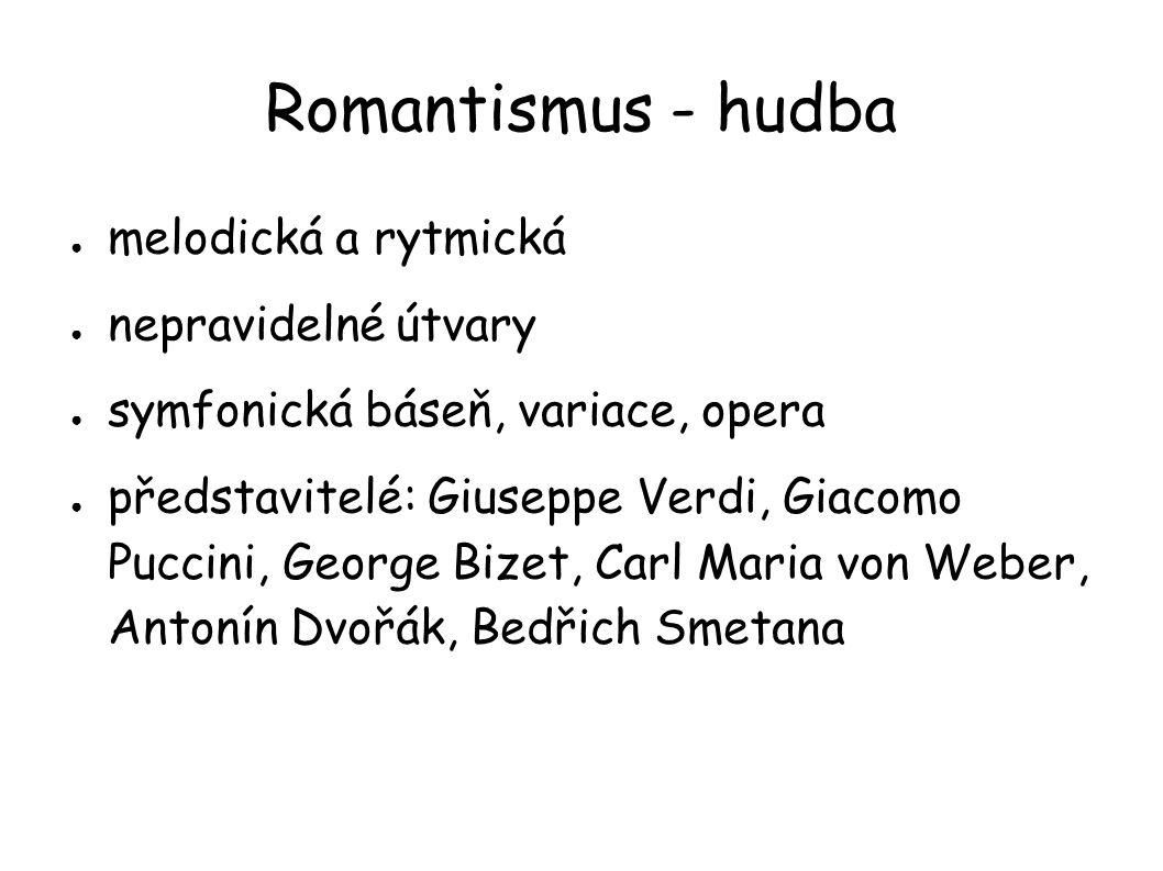 Romantismus - hudba melodická a rytmická nepravidelné útvary
