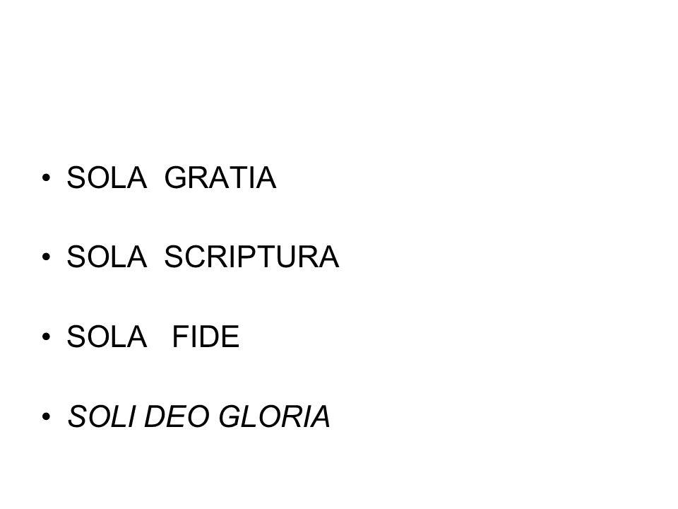 SOLA GRATIA SOLA SCRIPTURA SOLA FIDE SOLI DEO GLORIA