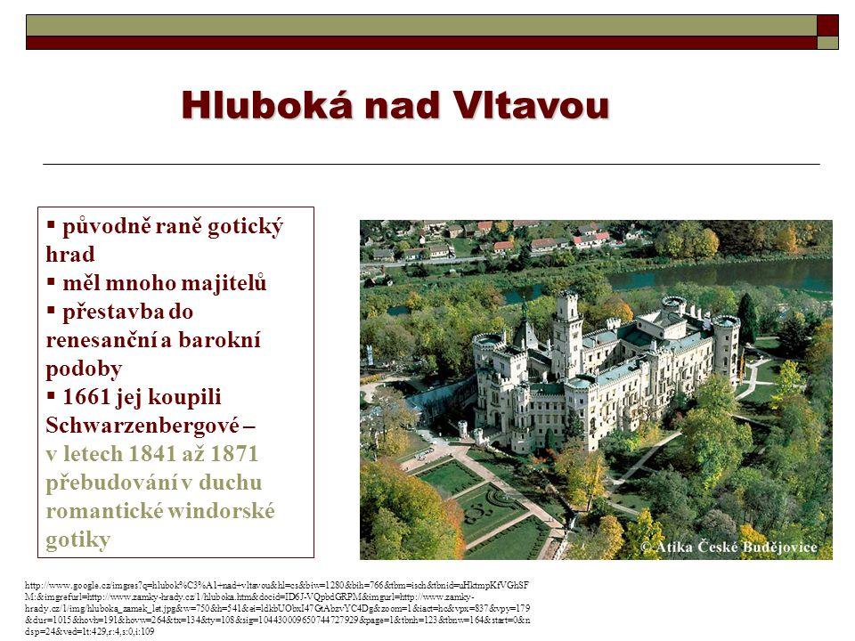 Hluboká nad Vltavou původně raně gotický hrad měl mnoho majitelů