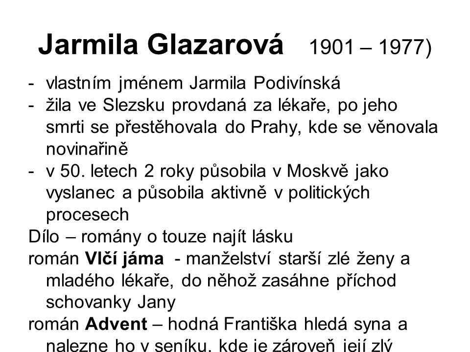 Jarmila Glazarová 1901 – 1977) vlastním jménem Jarmila Podivínská