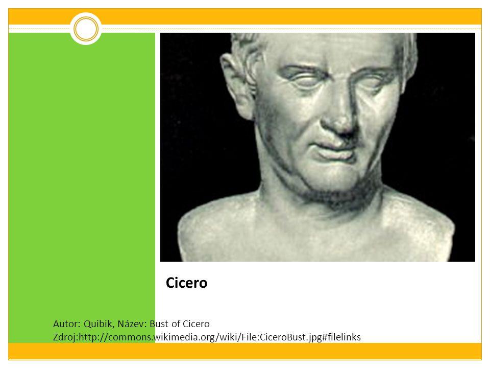 Cicero Autor: Quibik, Název: Bust of Cicero Zdroj:http://commons.wikimedia.org/wiki/File:CiceroBust.jpg#filelinks.
