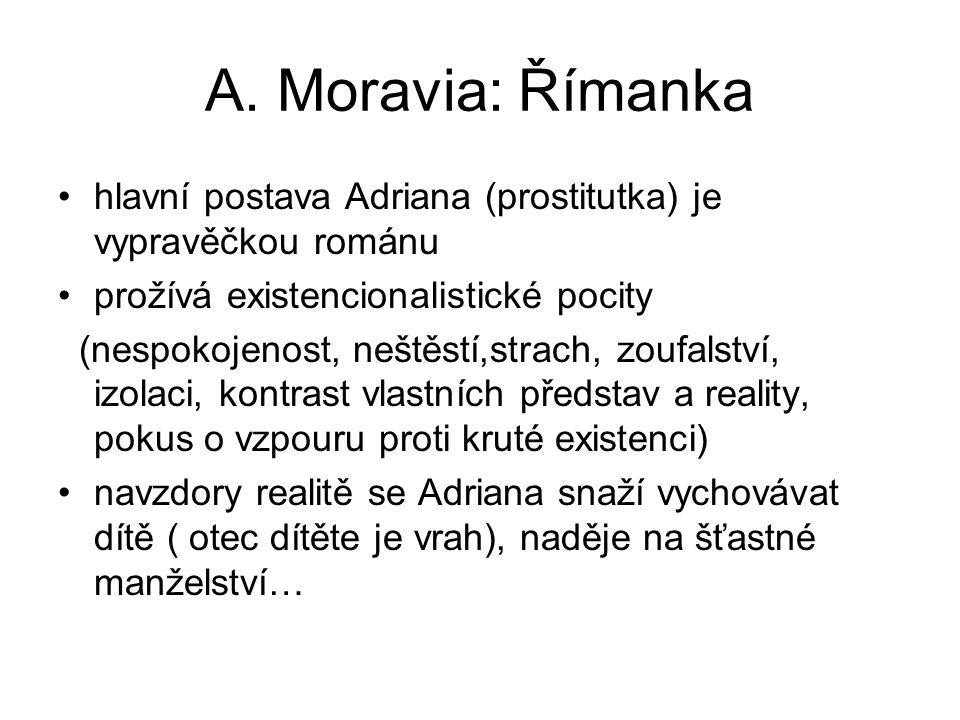 A. Moravia: Římanka hlavní postava Adriana (prostitutka) je vypravěčkou románu. prožívá existencionalistické pocity.