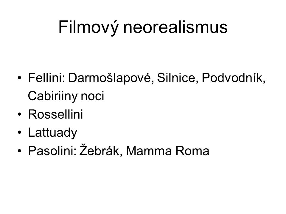 Filmový neorealismus Fellini: Darmošlapové, Silnice, Podvodník,
