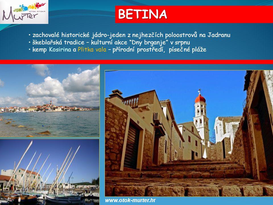 BETINA zachovalé historické jádro-jeden z nejhezčích poloostrovů na Jadranu. škeblařská tradice – kulturní akce Dny brganje v srpnu.