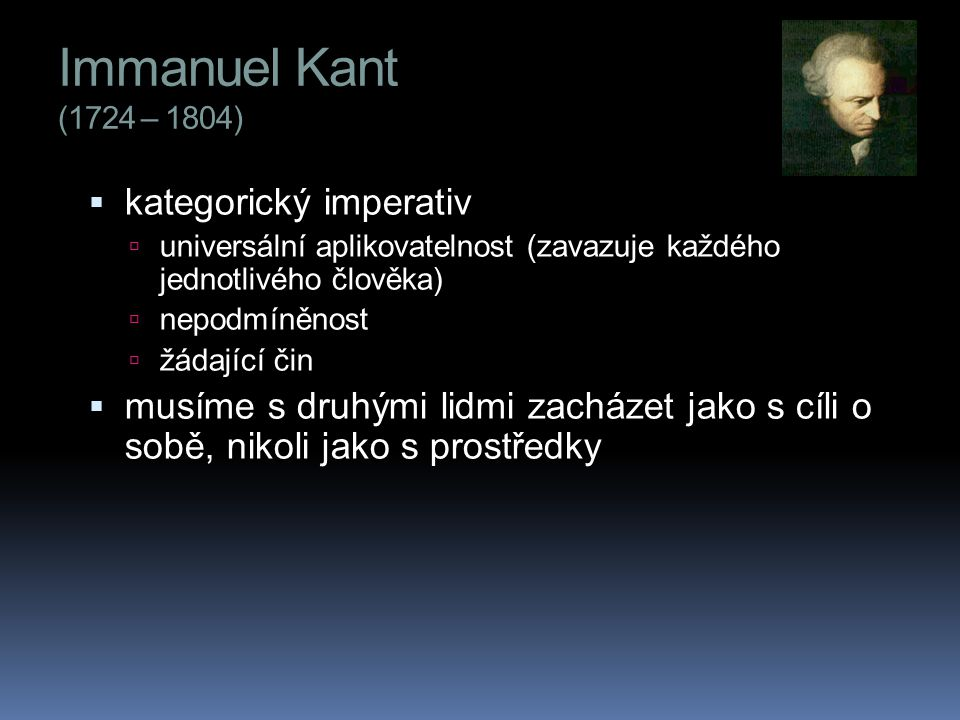Immanuel Kant (1724 – 1804) kategorický imperativ