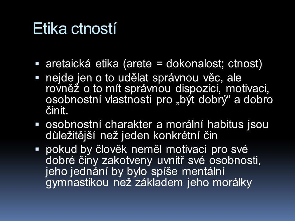 Etika ctností aretaická etika (arete = dokonalost; ctnost)