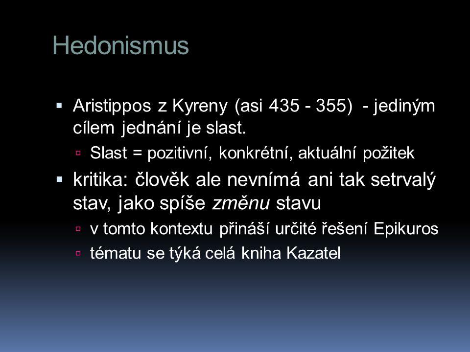 Hedonismus Aristippos z Kyreny (asi 435 - 355) - jediným cílem jednání je slast. Slast = pozitivní, konkrétní, aktuální požitek.