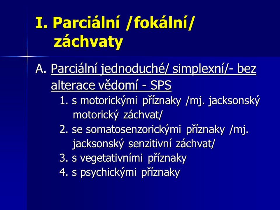 I. Parciální /fokální/ záchvaty