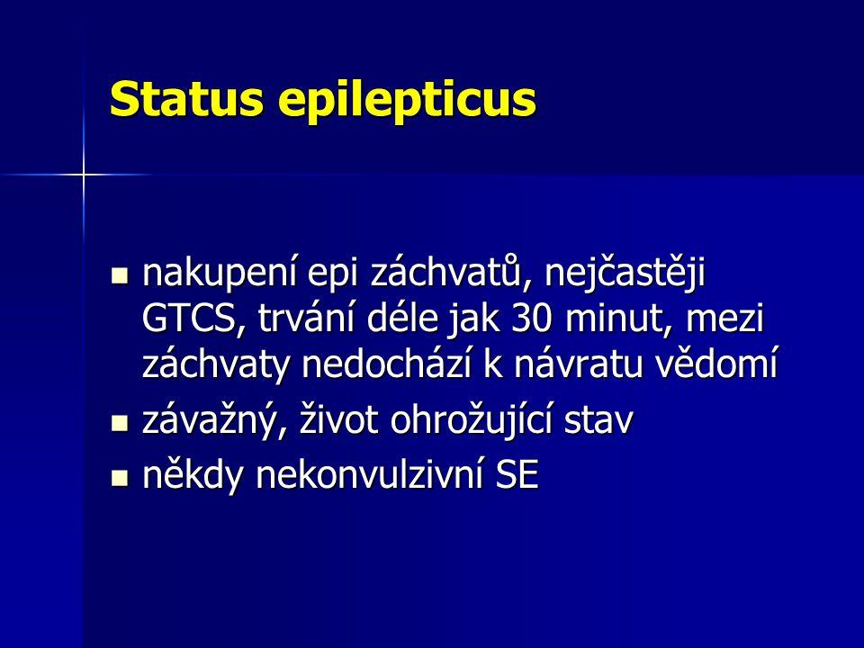 Status epilepticus nakupení epi záchvatů, nejčastěji GTCS, trvání déle jak 30 minut, mezi záchvaty nedochází k návratu vědomí.