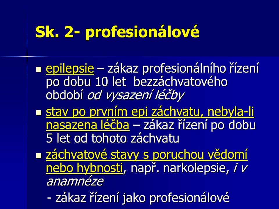 Sk. 2- profesionálové epilepsie – zákaz profesionálního řízení po dobu 10 let bezzáchvatového období od vysazení léčby.