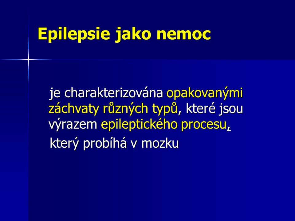 Epilepsie jako nemoc je charakterizována opakovanými záchvaty různých typů, které jsou výrazem epileptického procesu,