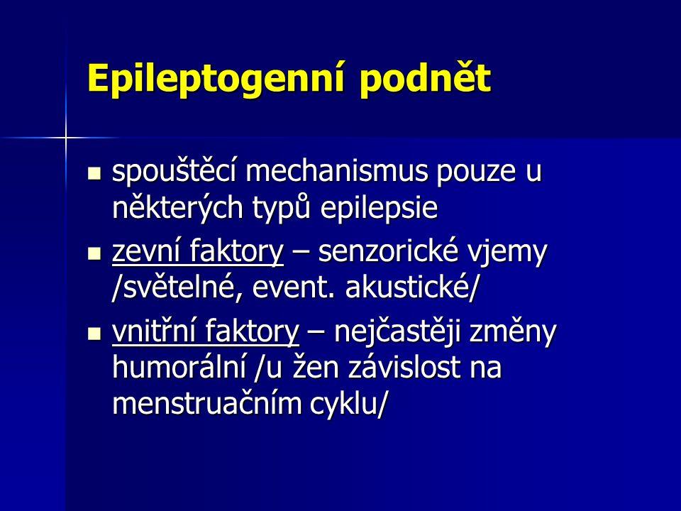 Epileptogenní podnět spouštěcí mechanismus pouze u některých typů epilepsie. zevní faktory – senzorické vjemy /světelné, event. akustické/