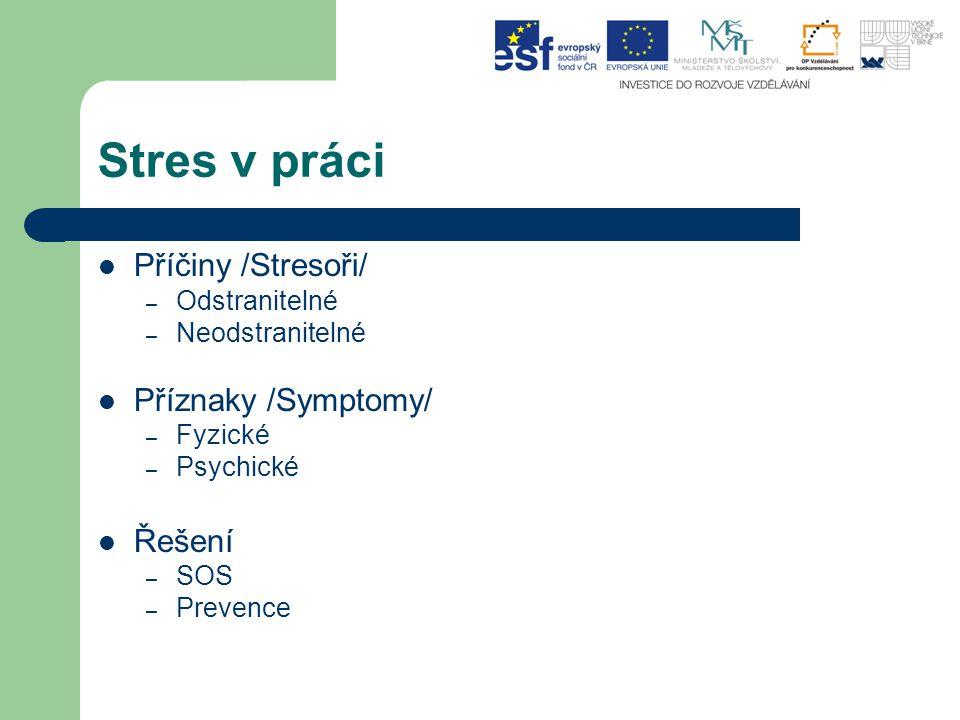 Stres v práci Příčiny /Stresoři/ Příznaky /Symptomy/ Řešení