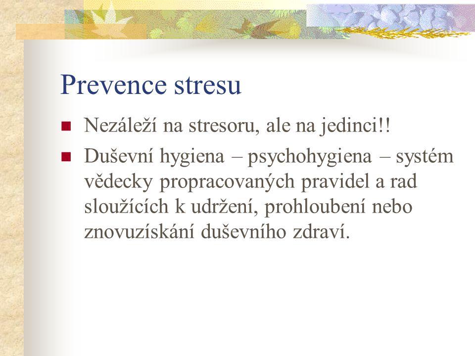 Prevence stresu Nezáleží na stresoru, ale na jedinci!!