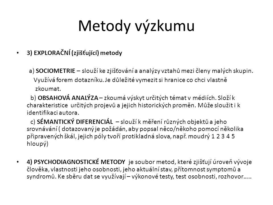 Metody výzkumu 3) EXPLORAČNÍ (zjišťující) metody