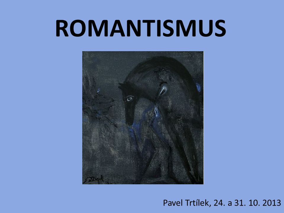 ROMANTISMUS Pavel Trtílek, 24. a 31. 10. 2013
