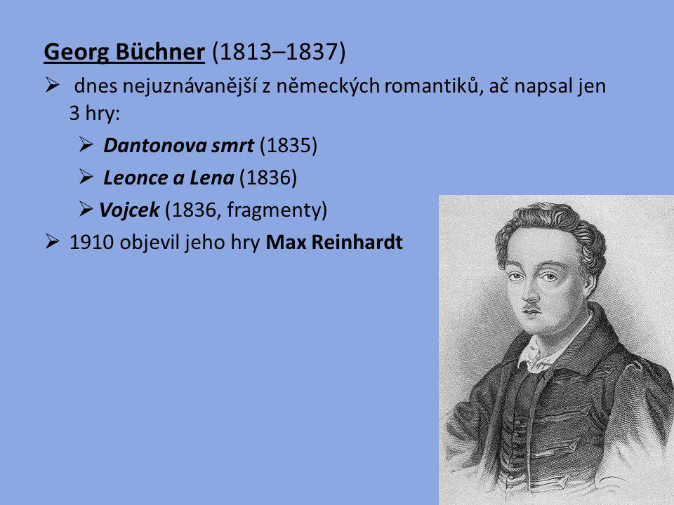 Georg Büchner (1813–1837) dnes nejuznávanější z německých romantiků, ač napsal jen 3 hry: Dantonova smrt (1835)