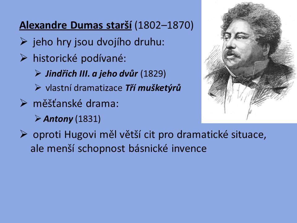 Alexandre Dumas starší (1802–1870) jeho hry jsou dvojího druhu: