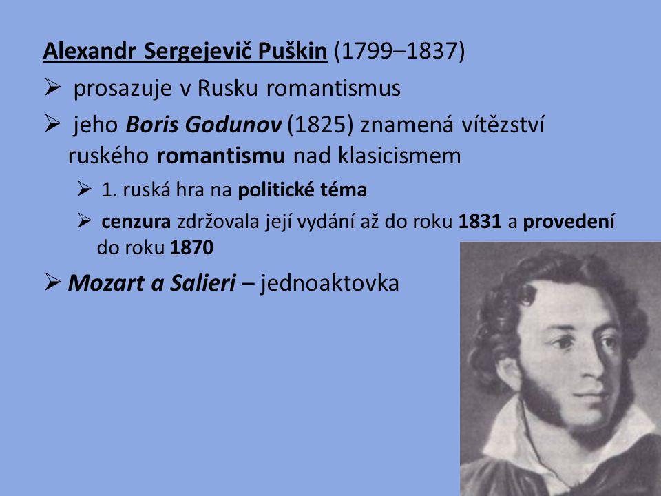 Alexandr Sergejevič Puškin (1799–1837) prosazuje v Rusku romantismus