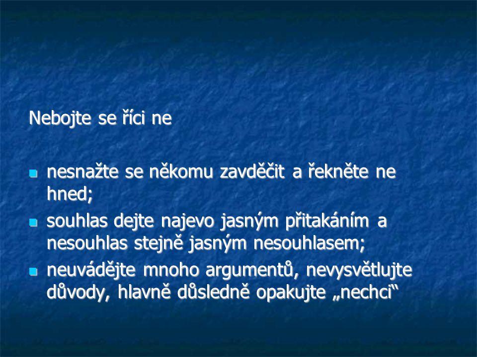 Nebojte se říci ne nesnažte se někomu zavděčit a řekněte ne hned; souhlas dejte najevo jasným přitakáním a nesouhlas stejně jasným nesouhlasem;
