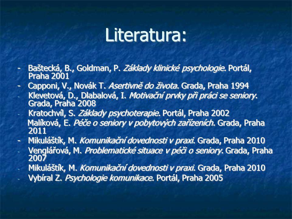 Literatura: - Baštecká, B., Goldman, P. Základy klinické psychologie. Portál, Praha 2001.