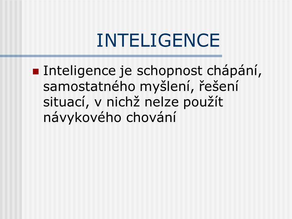 INTELIGENCE Inteligence je schopnost chápání, samostatného myšlení, řešení situací, v nichž nelze použít návykového chování.