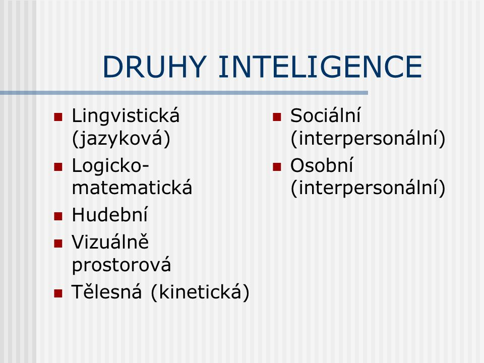 DRUHY INTELIGENCE Lingvistická (jazyková) Logicko-matematická Hudební