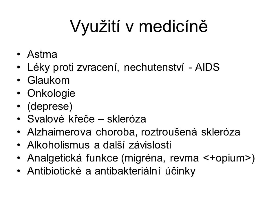 Využití v medicíně Astma Léky proti zvracení, nechutenství - AIDS