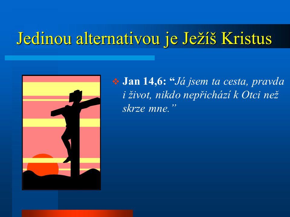 Jedinou alternativou je Ježíš Kristus