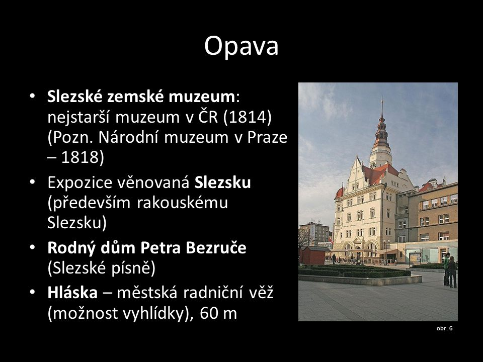 Opava Slezské zemské muzeum: nejstarší muzeum v ČR (1814) (Pozn. Národní muzeum v Praze – 1818)