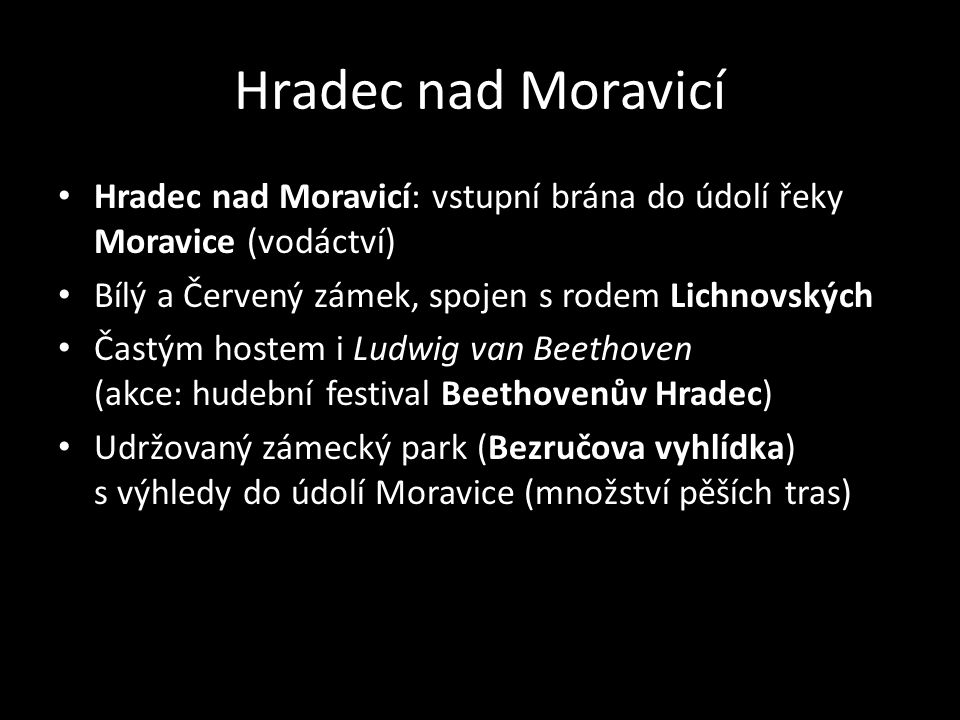 Hradec nad Moravicí Hradec nad Moravicí: vstupní brána do údolí řeky Moravice (vodáctví) Bílý a Červený zámek, spojen s rodem Lichnovských.