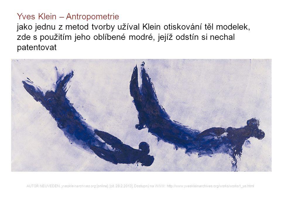 Yves Klein – Antropometrie jako jednu z metod tvorby užíval Klein otiskování těl modelek, zde s použitím jeho oblíbené modré, jejíž odstín si nechal patentovat