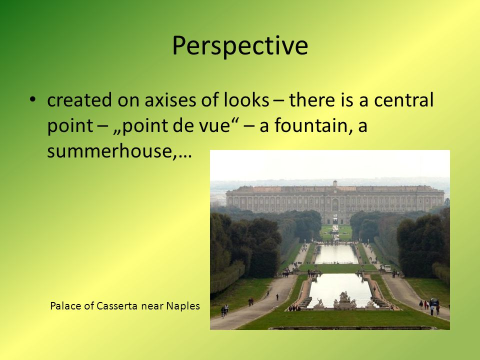 "Perspective created on axises of looks – there is a central point – ""point de vue – a fountain, a summerhouse,…"
