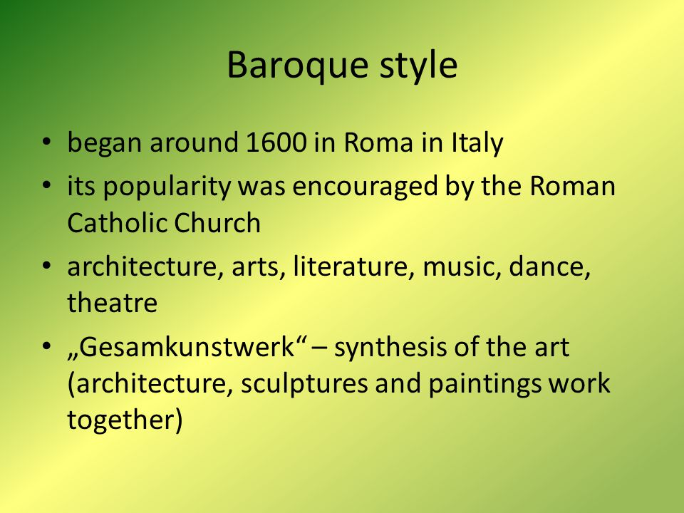 Baroque style began around 1600 in Roma in Italy