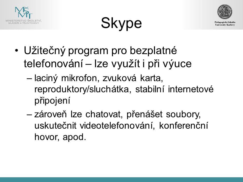 Skype Užitečný program pro bezplatné telefonování – lze využít i při výuce.