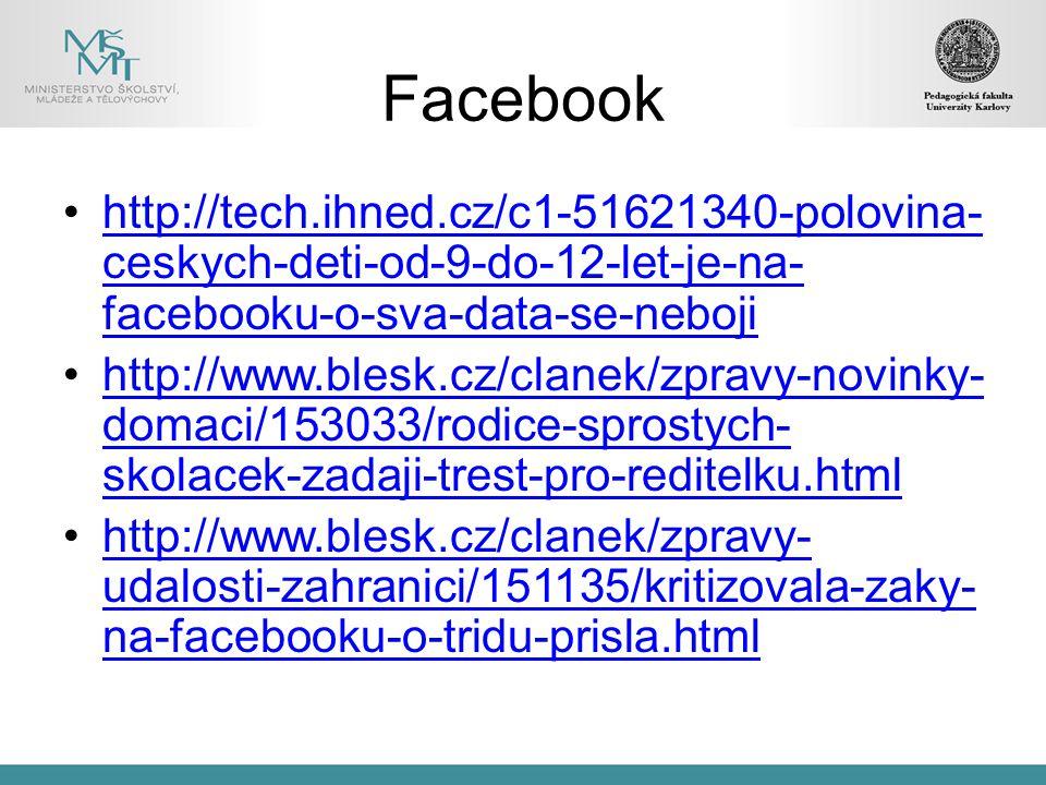Facebook http://tech.ihned.cz/c1-51621340-polovina-ceskych-deti-od-9-do-12-let-je-na-facebooku-o-sva-data-se-neboji.